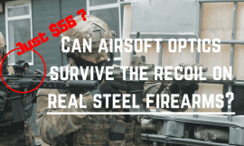 Can Airsoft Optics Survive Sharp Recoil Force On Real Guns?
