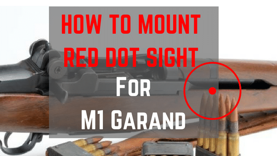 Best M1 Garand Red Dot Sight Mount That Actually Works Well