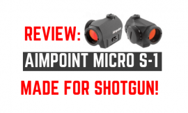 Aimpoint Micro S1 Review – Just Like A H1, But Made For Shotguns
