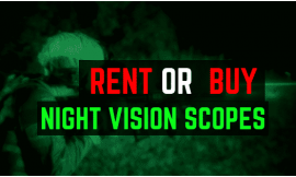 Night Vision Scope Rental: Why Do It – Where To Rent – Best Deal