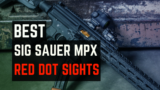 Read more about the article 3 Best Red Dot Sights for Sig Sauer MPX