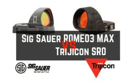 Sig Sauer ROMEO3 MAX vs Trijicon SRO – 1X30mm OR 1X25mm?
