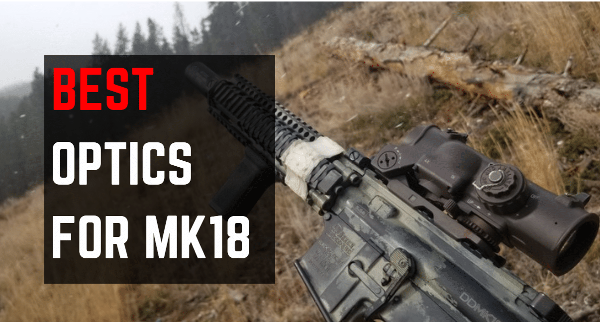 5 Best Optics For MK18 Style Rifles [Updated 2021]