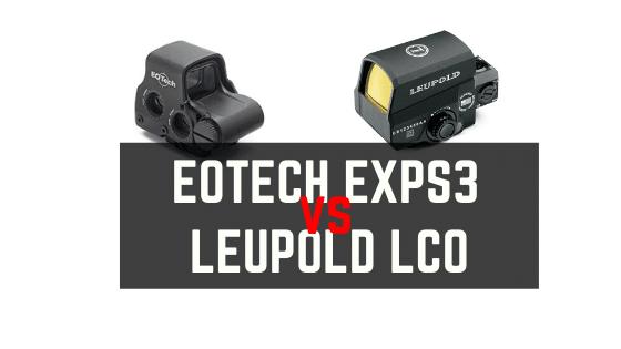 Leupold LCO VS EOtech EXPS3 – Optic Reviews