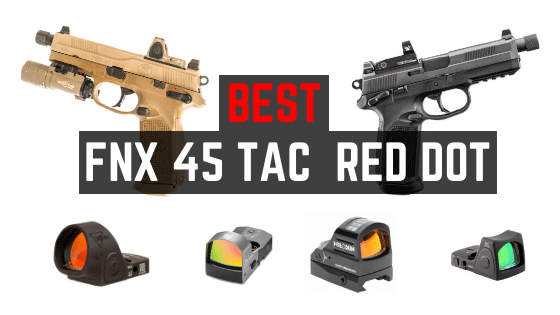 Read more about the article 4 Best Red Dot Sights For FNX 45 Tactical [Updated 2021]