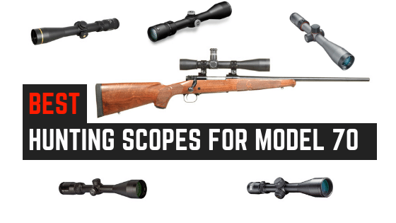 Read more about the article 5 Best Rifle Scopes For Winchester Model 70 [Modern Production Models]