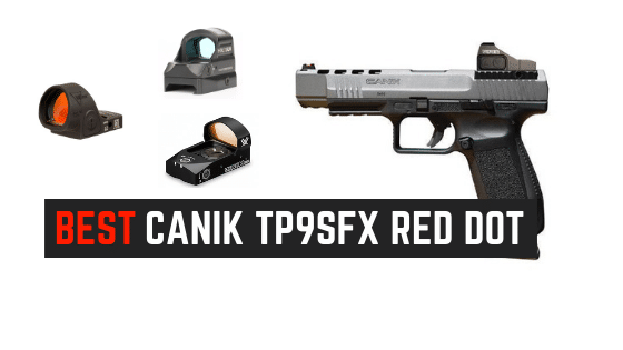 Read more about the article 4 Best Red Dot Sights For Canik TP9SFX