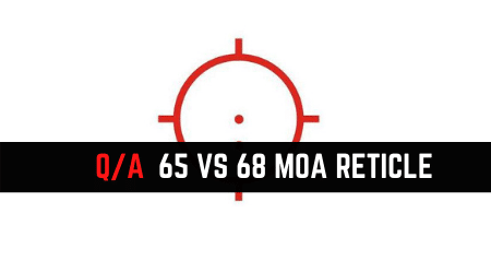 65 VS 68 MOA Reticles Explained – Different Or The Same?