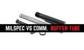 Mil Spec VS Commercial Buffer Tube Sizes [AR Rifles]