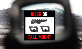 Riser Mount Adapter VS Taller Optic Mount – Which To Use & When?